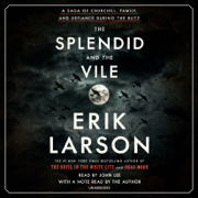 The Splendid and the Vile: A Saga of Churchill, Family, and Defiance During the Blitz (Unabridged)