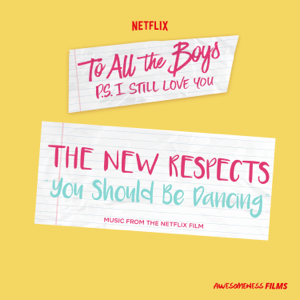 "The New Respects - You Should Be Dancing (From The Netflix Film ""To All The Boys: P.S. I Still Love You"")"