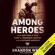Brandon Webb & John David Mann - Among Heroes: A U.S. Navy SEAL's True Story of Friendship, Heroism, and the Ultimate Sacrifice (Unabridged)