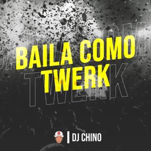 DJ Chino - Baila Como Twerk