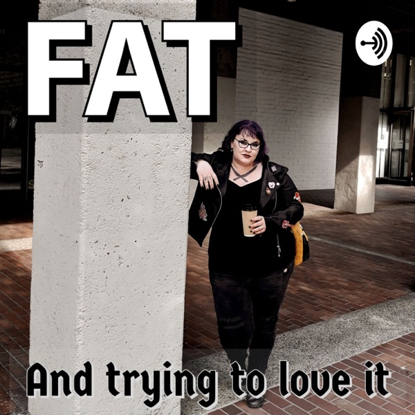 Fat And Trying To Love It