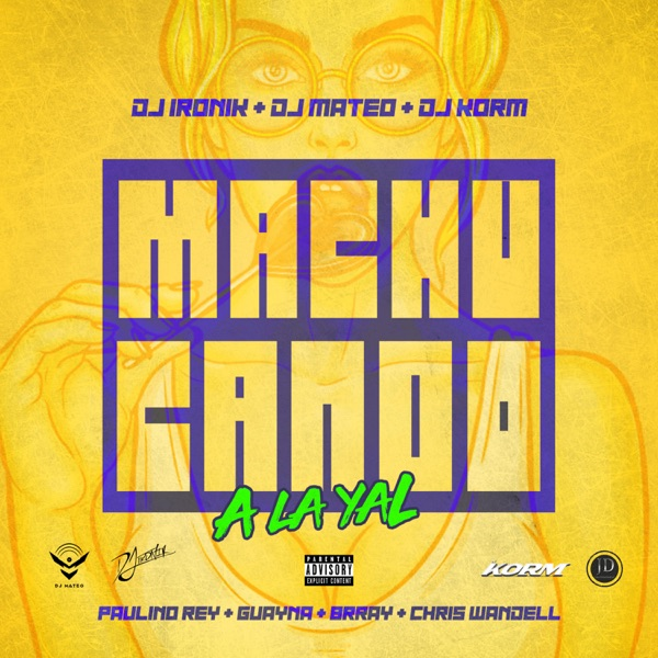 Machucando a la Yal (feat. Chris Wandell, Dj Mateo PR, Dj Ironik PR & Dj Korm) - Single