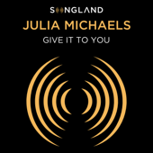 Give It To You From Songland  - Julia Michaels