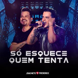 João Neto & Frederico - Só Esquece Quem Tenta (ao Vivo)