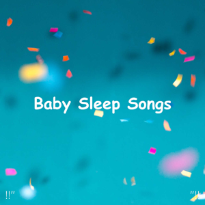 "Sleep Baby Sleep & Baby Lullaby - !!"" Baby Sleep Songs ""!!"