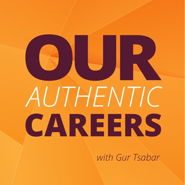 Our Authentic Careers   Weekly Conversations with Real People Who Are Finding Their Purpose