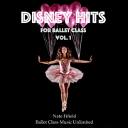 Disney Hits for Ballet Class, Vol. 1 - Nate Fifield - Nate Fifield