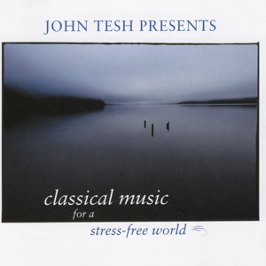 John Tesh - Classical Music for a Stress - Free World