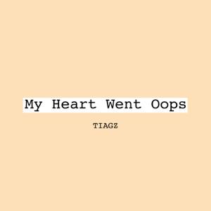 Tiagz - My Heart Went Oops