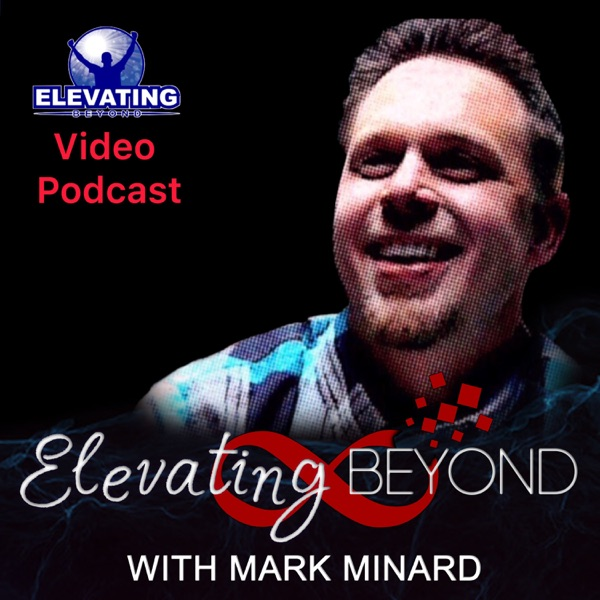 Elevating Beyond with Mark Minard Video Podcast