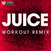 Juice (Extended Workout Remix) - Power Music Workout - Power Music Workout