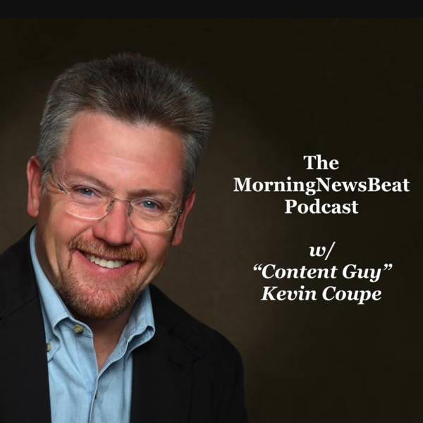 """The MorningNewsBeat Podcast"""" w/ """"Content Guy"""" Kevin Coupe"""