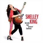 Shelley King - Kick Up Your Heels