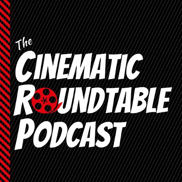 Cinematic Roundtable Podcast: Film News | Movie Reviews | Discussion