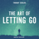 Various Authors, Rania Naim, Skyla Child, Becca Martin, Bianca Sparacino, Heidi Priebe, Kovie Biakolo, Lauren Jarvis-Gibson, Marisa Bagnato, Marisa Donnelly & Sabrina Alexis - The Art of Letting Go