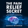 Sarah Warren - The Pain Relief Secret: How to Retrain Your Nervous System, Heal Your Body, and Overcome Chronic Pain (Unabridged)