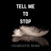 Charlotte Byrd - Tell me to stop  artwork
