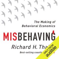 Misbehaving: The Making of Behavioral Economics (Unabridged)