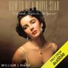 William J. Mann - How to Be a Movie Star: Elizabeth Taylor in Hollywood (Unabridged)  artwork