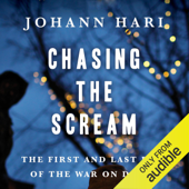Chasing the Scream: The First and Last Days of the War on Drugs (Unabridged)