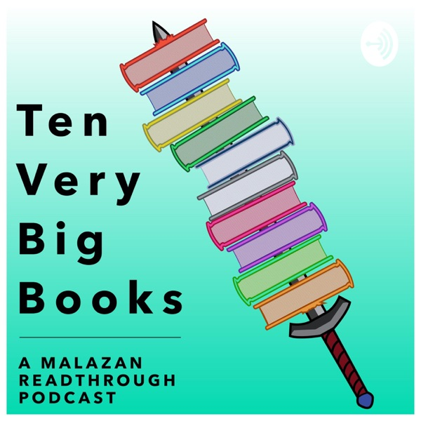 Ten Very Big Books - A Malazan Readthrough Podcast