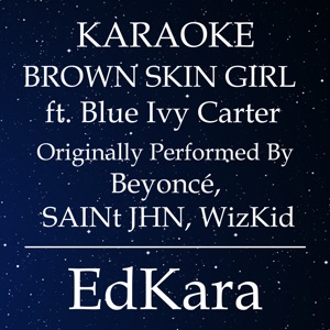 EdKara - Brown Skin Girl (Originally Performed by Beyoncé, SAINt JHN, WizKid feat. Blue Ivy Carter) [Karaoke No Guide Melody Version]