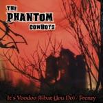 Phantom Cowboys - It's Voodoo (That You Do)