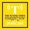 The Sunday Times Magazine Podcast - A new weekly podcast going behind the scenes of The Sunday Times Magazine's biggest int