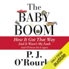 P. J. O'Rourke - The Baby Boom: How It Got That Way, And It Wasn't My Fault, And I'll Never Do It Again (Unabridged)  artwork