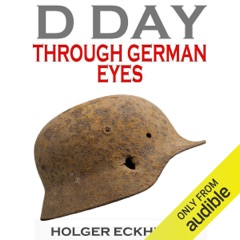 D DAY Through German Eyes: The Hidden Story of June 6th 1944 (Unabridged)