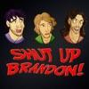 Shut Up Brandon! Podcast