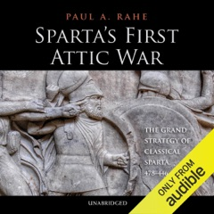 Sparta's First Attic War: The Grand Strategy of Classical Sparta, 478-446 BC (Unabridged)