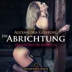 Die Abrichtung / Erotik SM-Audio Story / Erotisches SM-Hörbuch