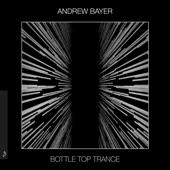 Andrew Bayer - Bottle Top Trance