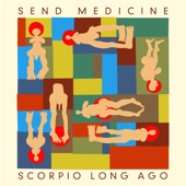 Send Medicine - Scorpio Long Ago