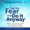 Susan Jeffers, Ph.D. - Feel the Fear and Do It Anyway: Dynamic Techniques for Turning Fear, Indecision, and Anger into Power, Action, and Love (Unabridged)  artwork