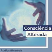 Consciência Alterada - 19 Canções para Alterar suas Ondas Cerebrais, Áudios Binaurais