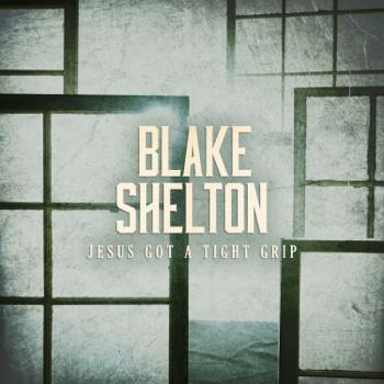 Blake Shelton Jesus Got a Tight Grip Blake Shelton album songs, reviews, credits