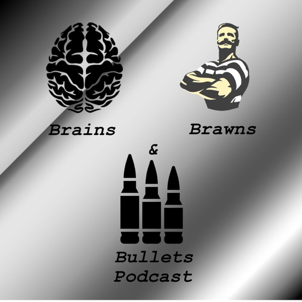 Brains, Brawns, and Bullets Podcast