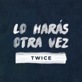 Lo Harás Otra Vez - Twice