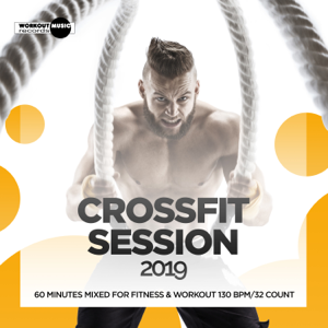 Workout Music Records - CrossFit Session 2019: 60 Minutes Mixed for Fitness & Workout 130 bpm/32 Count (DJ MIX)