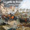 Stefan Zweig - La caГda de Bizancio [The Fall of Byzantium] (Unabridged) illustration
