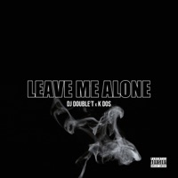 Leave Me Alone (feat. K Dos) - Single Mp3 Download