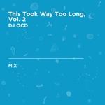 This Took Way Too Long, Vol. 2 (DJ Mix)