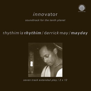Rhythim Is Rhythim, Derrick May & Mayday - Innovator - Soundtrack for the Tenth Planet