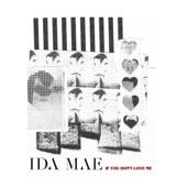 Ida Mae - If You Don't Love Me