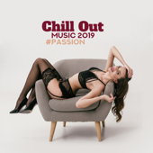 Chill Out Music 2019 - #Passion: The Best of Night Chill Out, Lounge Secrets of Seduction