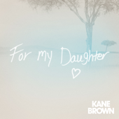 For My Daughter - Kane Brown