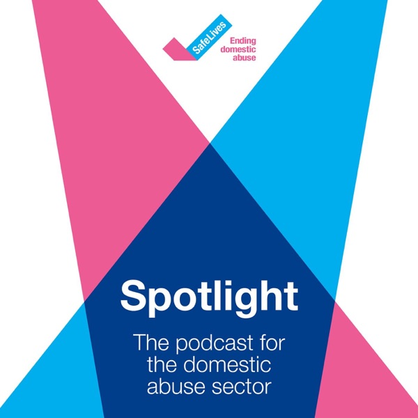 Spotlight: the podcast for the domestic abuse sector