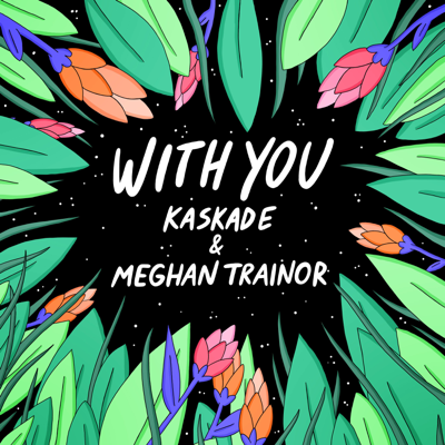 With You - Kaskade & Meghan Trainor song